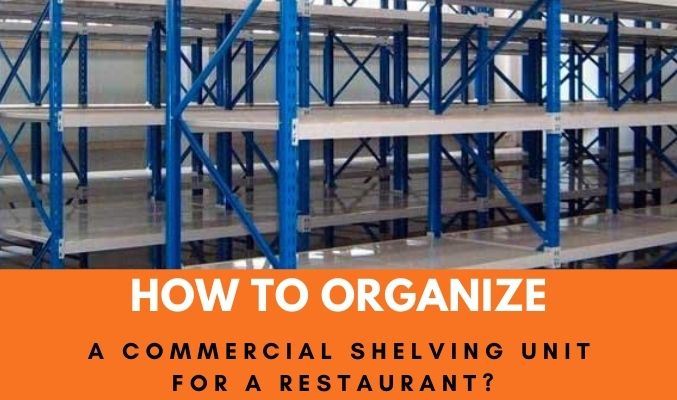 How to Organize a Commercial Shelving Unit for a Restaurant?
