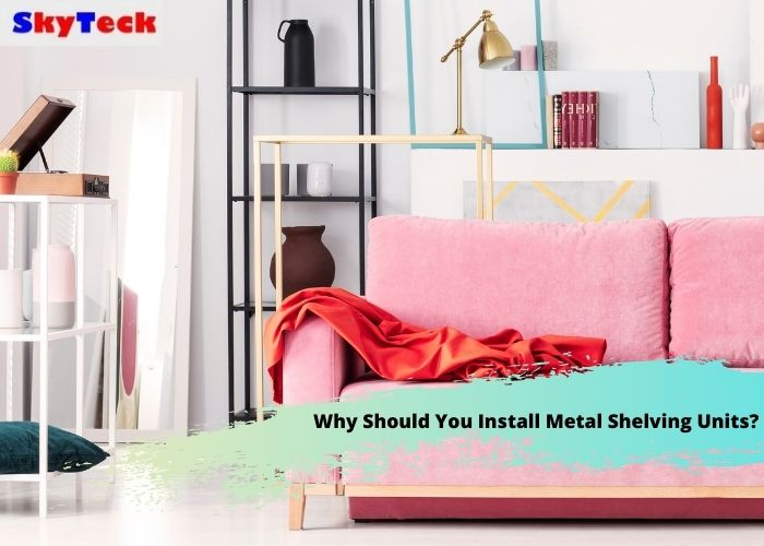 Why Should You Install Metal Shelving Units? How Can Metal Shelving Help Your Business?