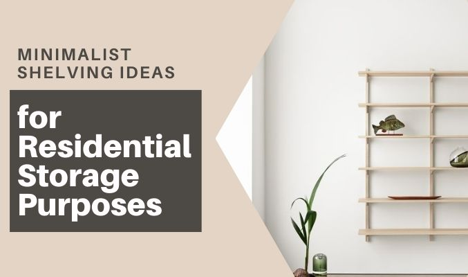 Minimalist Shelving Ideas for Residential Storage Purposes