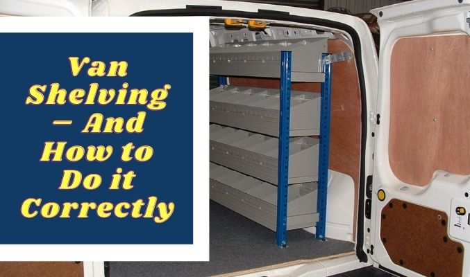 Van Shelving – And How to Do it Correctly